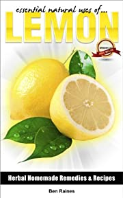Essential Natural Uses Of....LEMON (Herbal Homemade Remedies and Recipes)