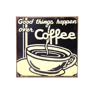 Good Things Happen Over Coffee Rusted Tin Sign