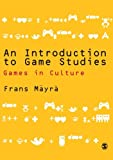 Frans Mäyrä Introduction to Game Studies: Games and Culture