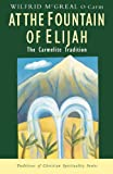 Wilfrid McGreal At the Fountain of Elijah: The Carmelite Tradition (Traditions of Christian Spirituality)