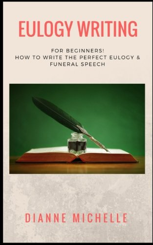 Eulogy Writing: For Beginners! How To Write The Perfect Eulogy & Funeral Speech