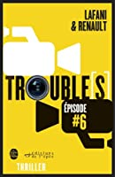 Trouble[s] �pisode 6