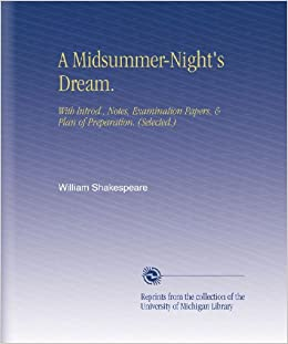 an examination of a midsummer nights dream by william shakespeare Examination questions on a midsummer night's dream 1 how long does the action last in a midsummer night's dream 2 what dramatic purpose does shakespeare attain by making lysander and hermia, and also the athenian mechanicals, leave the city.