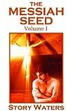 The Messiah Seed Volume I