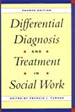Differential Diagnosis & Treatment in Social Work, 4th Edition: Fourth Edition