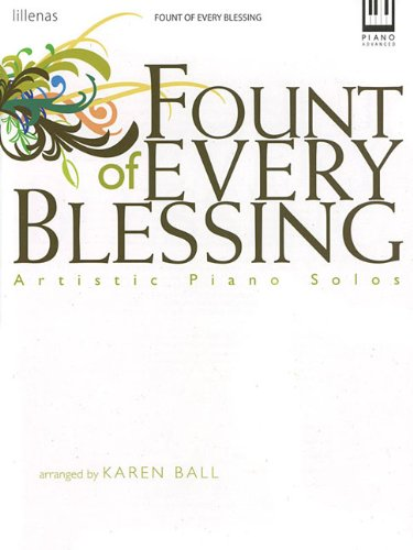 Fount of Every Blessing: Artistic Piano Solos (Lillenas Publications), Karen Ball