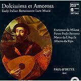 Dolcissima et Amorosa: Early Italian Renaissance Lute Music - Paul O'Dette