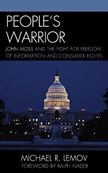 people's warrior: john moss and the fight for freedom of information and consumer rights - michael r. lemov