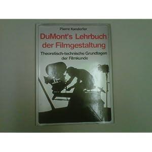 DuMonts Lehrbuch der Filmgestaltung. Theoretisch-technische Grundlagen der Filmkunde