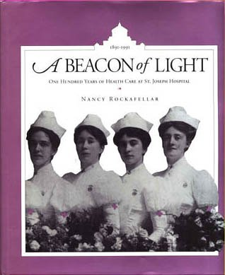 A Beacon of Light: One Hundred Years of Health Care at St. Joseph Hospital, 1891-1991