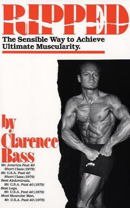 Ripped: The Sensible Way to Achieve Ultimate Muscularity, Clarence Bass