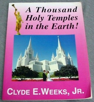 A thousand holy temples in the earth!, Clyde E Weeks