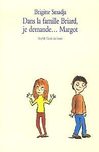 Dans la famille Briard, je demande... Margot par Brigitte Smadja