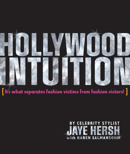 Hollywood Intuition: It's What Separates Fashion Victims from Fashion Victors, Jaye Hersh, Karen Salmansohn