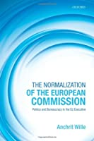 The Normalization of the European Commission: Politics and Bureaucracy in the EU Executive