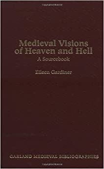Medieval Visions of Heaven and Hell: A Sourcebook (Garland