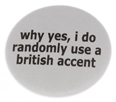 """why yes, i do randomly use a british accent 1.25"""" Magnet - Funny Humor England"""