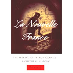 La Nouvelle France: The Making of French Canada--A Cultural History by Peter N. Moogk