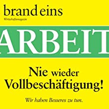 brand eins audio: Arbeit Periodical by  brand eins Narrated by Anna Doubek, Gerhart Hinze