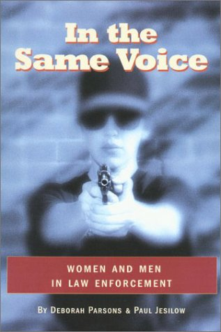 In the Same Voice : Men and Women in Law Enforcement, DEBORAH PARSONS, PAUL JESILOW