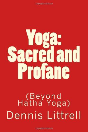 Yoga: Sacred and Profane: (Beyond Hatha Yoga)