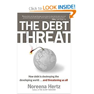 The Debt Threat : How Debt Is Destroying the Developing World Noreena Hertz