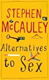 Alternatives to Sex (1862078599) by Stephen McCauley