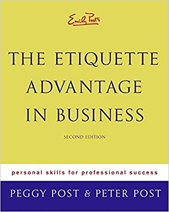 Emily Post's The Etiquette Advantage in Business: Personal Skills for Professional Success, Second Edition