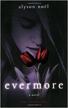 Amazon.com: Evermore: The Immortals (9780312532758): Alyson Noël