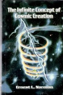 Infinite Concept of Cosmic Creation (An Introduction to the Interdimensional Cosmos): Ernest L. Norman: 9780935097412: Amazon.com: Books
