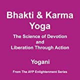 img - for Bhakti and Karma Yoga: The Science of Devotion and Liberation Through Action book / textbook / text book