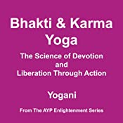 Bhakti and Karma Yoga: The Science of Devotion and Liberation Through Action | [Yogani]