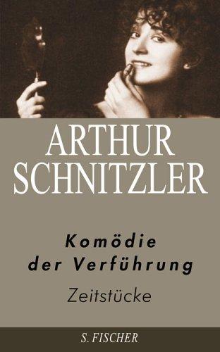 Arthur Schnitzler. Ausgewählte Werke in acht Bänden: Komödie der Verführung: Zeitstücke 1909-1924