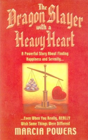 The Dragon Slayer With a Heavy Heart: A Powerful Story About Finding Happiness and Serenity...Even When You Really, Real