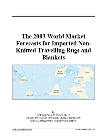 The 2003 World Market Forecasts for Imported Non-Knitted Travelling Rugs and Blankets