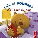 echange, troc Marianne Dupuy-Sauze, Cyrille Levitte - Lulu et Poupadi : J'ai peur du noir : Avec une peluche Poupadi