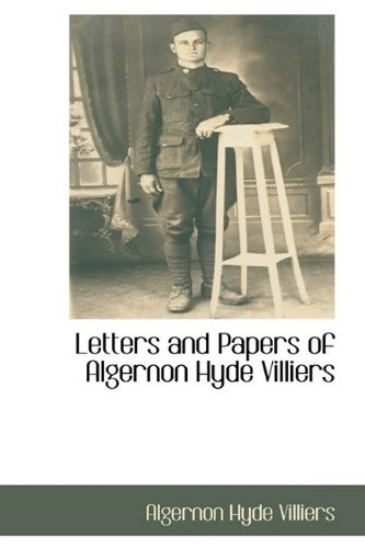 Letters and Papers of Algernon Hyde Villiers