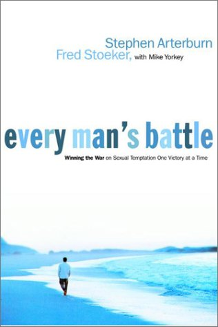 Every Mans Battle : Winning the War on Sexual Temptation One Victory at a Time, Arterburn,Stephen/Stoeker,Fred/Yorkey,Mike/ Yorkey,Mike