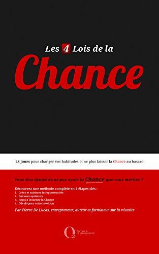 Pierre De Lucas - Les 4 Lois de la Chance - Formation pratique: 28 jours pour changer vos habitudes et ne plus laisser la Chance au hasard (French Edition)