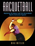 Racquetball: Mastering the Basics with the Personalized Sports Instruction System (A Workbook Approach)