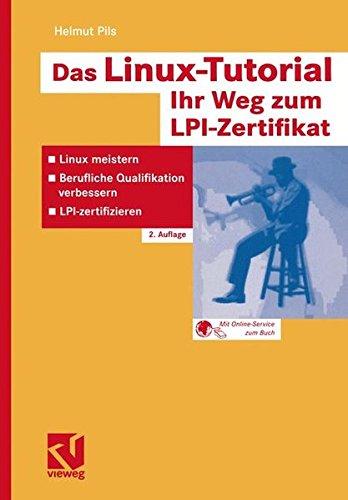Das Linux-Tutorial — Ihr Weg zum LPI-Zertifikat Linux meistern — Berufliche Qualifikation verbessern — LPI-zertifizieren  [Pils  MAS, Helmut] (Tapa Blanda)