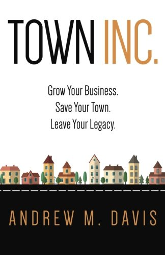 Town Inc: Grow Your Business. Save Your Town. Leave Your Legacy. (Town Inc compare prices)