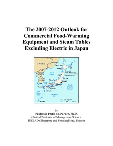 The 2007-2012 Outlook for Commercial Food-Warming Equipment and Steam Tables Excluding Electric in Japan