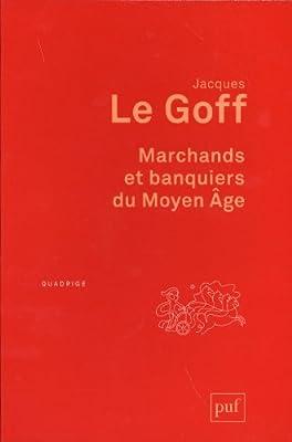 Marchands et banquiers du Moyen Age par Jacques Le Goff