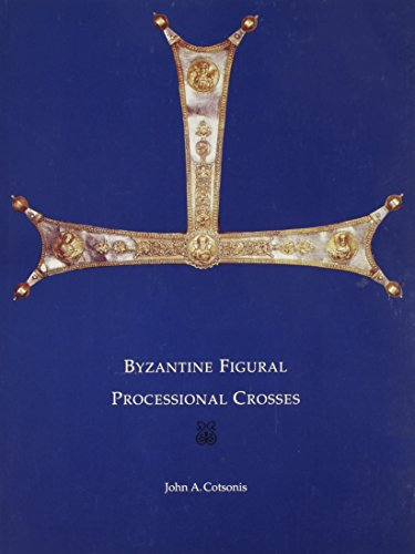 Byzantine Figural Processional Crosses (Byzantine Collection Publications)