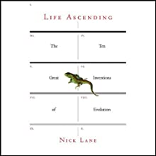 Life Ascending: The Ten Great Inventions of Evolution (       UNABRIDGED) by Nick Lane Narrated by Graeme Malcolm