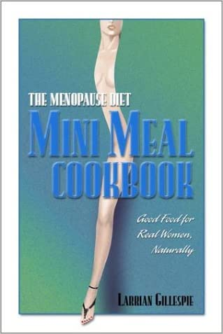 The Menopause Diet: Mini Meal Cookbook- Good Food for Real Women, Naturally
