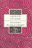 Perfume: The Story of a Murderer (Bloomsbury Classic Series) Patrick Suskind