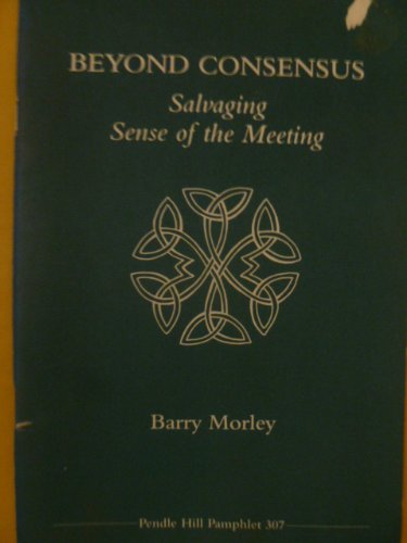 Beyond consensus: Salvaging sense of the meeting (Pendle Hill pamphlet)