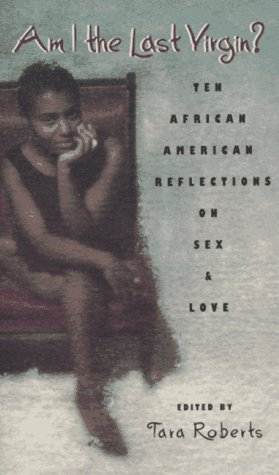 Am I the Last Virgin?: Ten African American Reflections on Sex and Love